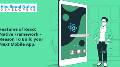 Features of React Native Framework – Reason To Build Your Next Mobile App