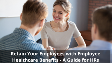Retain Your Employees with Employee Healthcare Benefits - A Guide for HRs