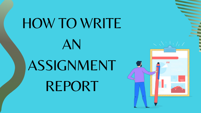 How to write an assignment report