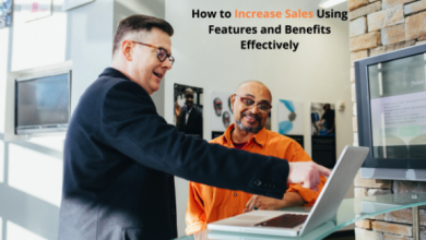 How to Increase Sales Using Features and Benefits Effectively