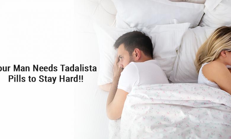 Your man Needs Tadalista Pills to Stay Hard!!