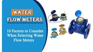 water flow meters- 10 Factors to Consider When Selecting Water Flow Meters