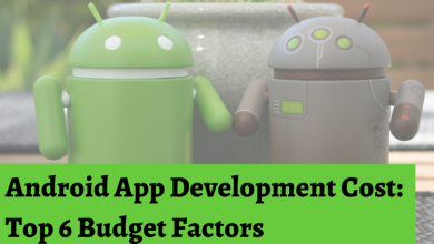 Android App Development Cost: Top 6 Budget Factors