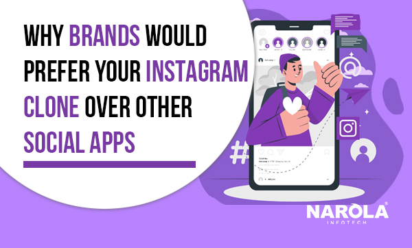Why Brands Would Prefer Your Instagram Clone Over Other Social Apps